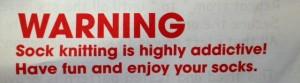 Warning: Sock knitting is highly addictive!